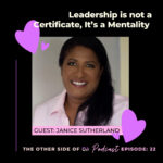 {🎙22} Leadership is not a Certificate, It's a Mentality with Janice Sutherland